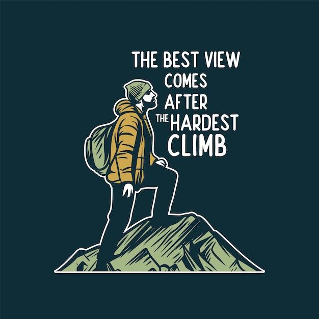 Het beste uitzicht komt na de moeilijkste klim, citeer motivatie slogan voor bergwandelen Premium Vector