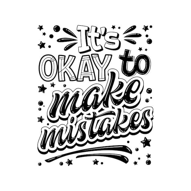 Het is ok om fouten te maken - handgetekende letters. zwart-wit citaat voor geestelijke gezondheidszorg. Premium Vector