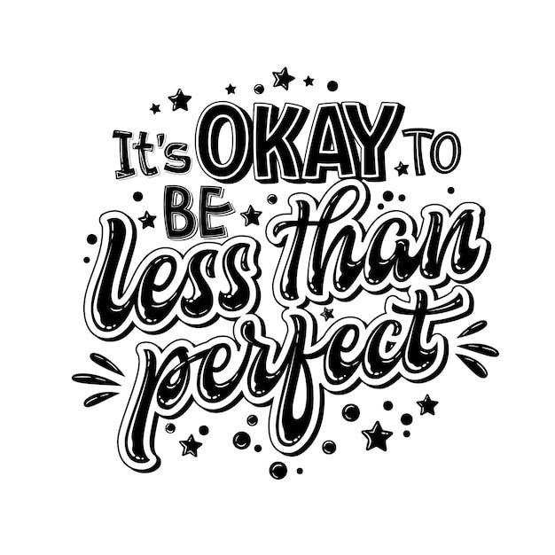 Het is ok om minder dan perfect te zijn - handgetekende letters. zwart-wit citaat voor geestelijke gezondheidszorg. Premium Vector