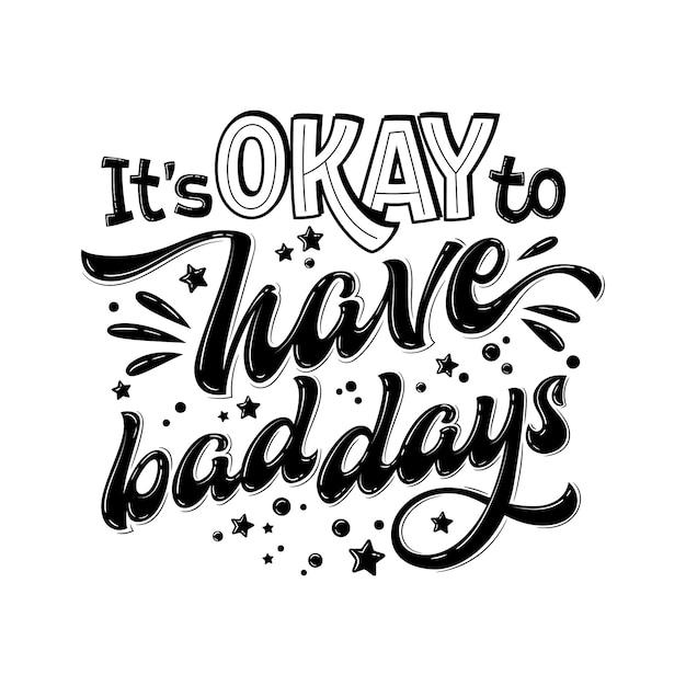 Het is ok om slechte dagen te hebben - handgetekende letters. zwart-wit citaat voor geestelijke gezondheidszorg. Premium Vector