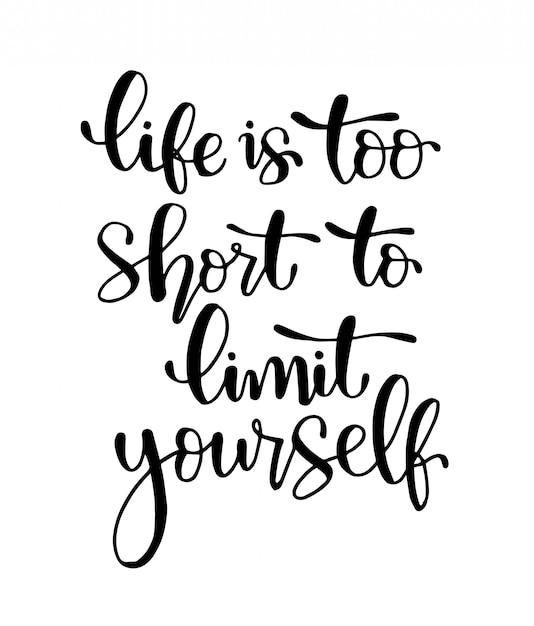 Het leven is te kort om jezelf te beperken - handschrift, motiverende citaten Premium Vector
