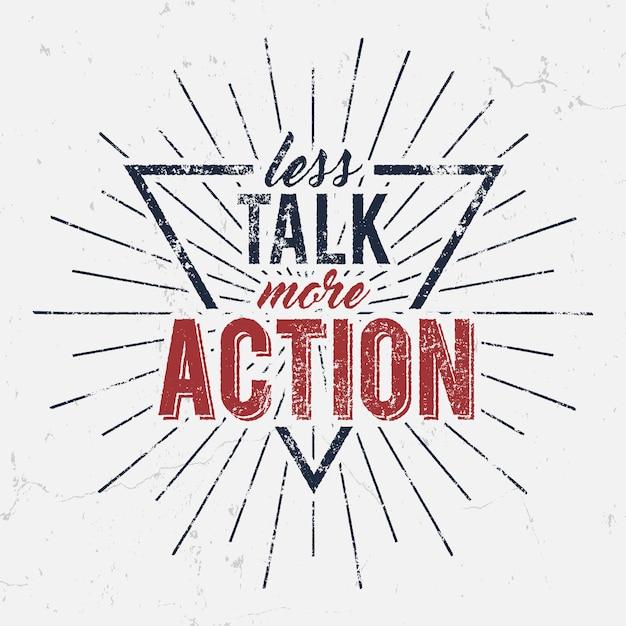 Inspirerende typografie citaat poster. motivatie vectortekst - minder praten meer actie Premium Vector