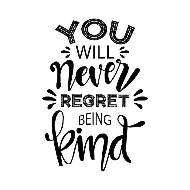 Je zult er nooit spijt van hebben aardig te zijn. motiverende citaat. Premium Vector