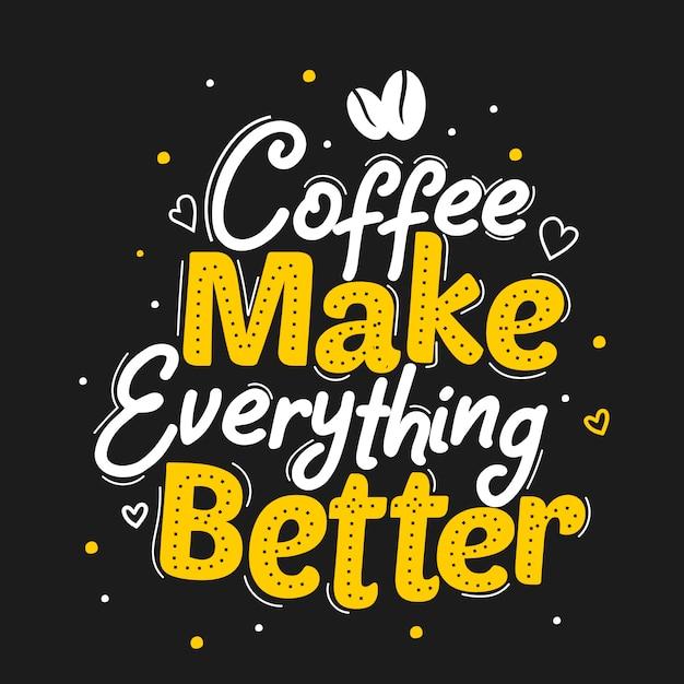 Koffie maakt alles beter Premium Vector