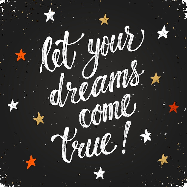 Laat je dromen uitkomen. inspirerende belettering hand getekend met droge borstel. handgeschreven zin op blackboard. moderne krijt typografie. Premium Vector