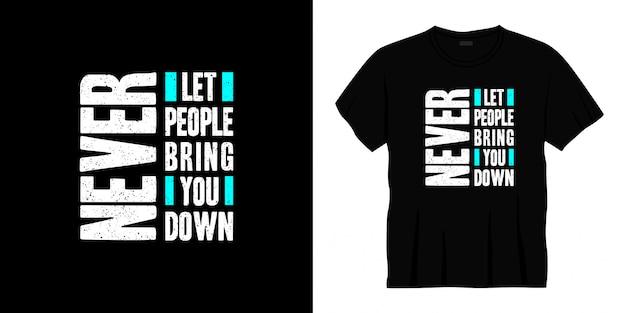 Laat nooit mensen je naar beneden halen typografie t-shirt design Premium Vector