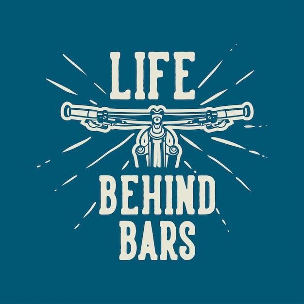 Life behind bars t-shirt ontwerp mountainbike quote slogan in vintage stijl Premium Vector