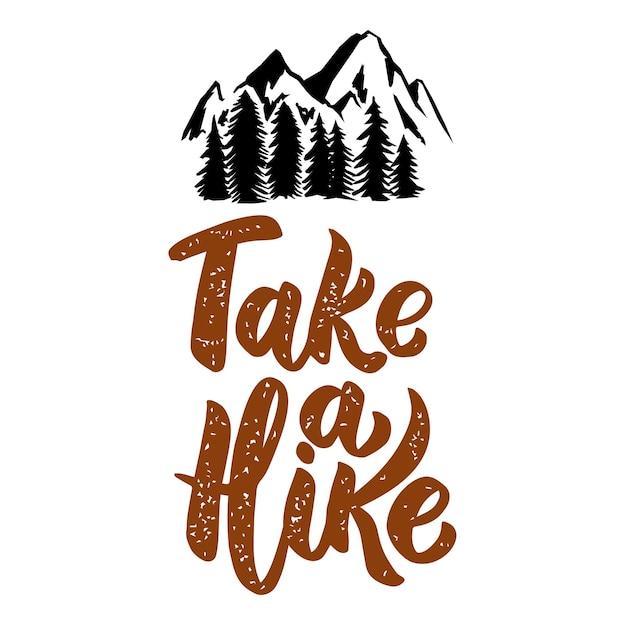 Maak een wandeling. belettering zin geïsoleerd op een witte achtergrond met bergen. ontwerpelement voor poster, menu,. Premium Vector
