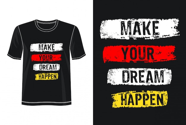 Maak je droom waar t-shirt met typografieontwerp Premium Vector