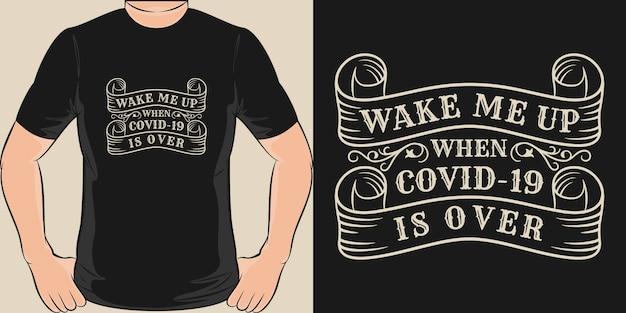 Maak me wakker als covid-19 voorbij is. uniek en trendy covid-19 t-shirtontwerp. Premium Vector