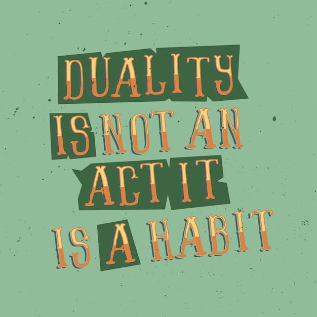 Motiverende letters: dualiteit is geen handeling, het is een gewoonte. inspirerend citaatontwerp. Gratis Vector