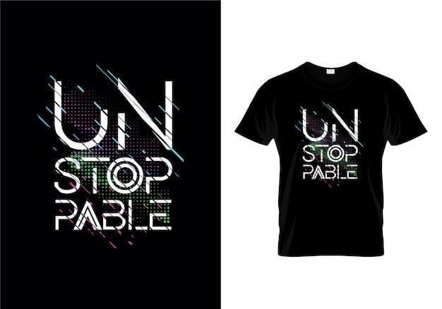 Niet te stoppen typografie t-shirt ontwerp vector Premium Vector