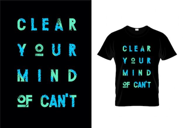 Ontruim uw geest van kan niet typografie t shirt ontwerp vector Premium Vector