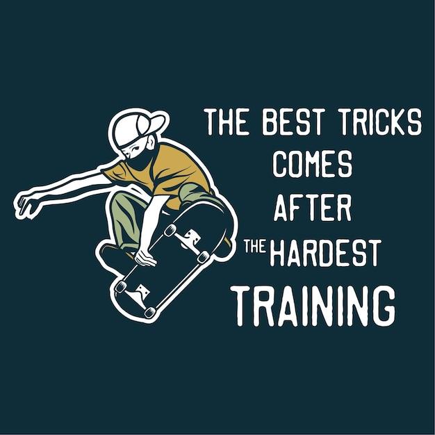 Ontwerp de beste trucs komt na de zwaarste training met man die skateboard vintage illustratie speelt Premium Vector