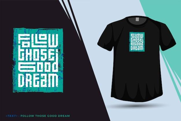 Quote t-shirt volg die goede droom, trendy typografie verticale ontwerpsjabloon voor print t-shirt mode kleding en merchandise Premium Vector