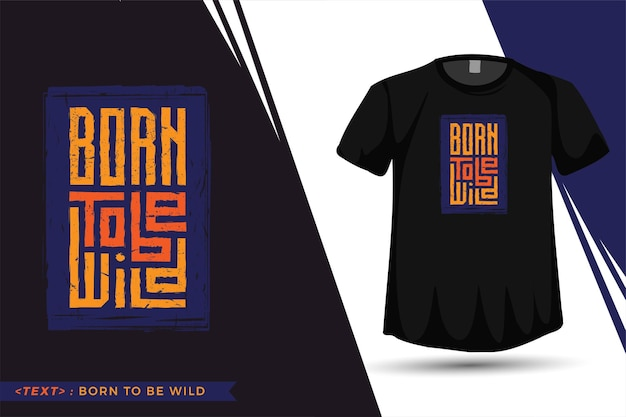 Quote tshirt born to be wild, trendy typografie verticale ontwerpsjabloon Premium Vector