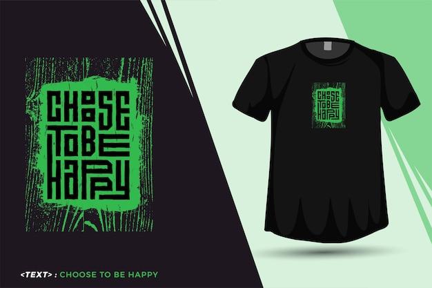 Quote tshirt kies om gelukkig te zijn, trendy typografie verticale ontwerpsjabloon voor print t-shirt mode kleding poster en merchandise Premium Vector