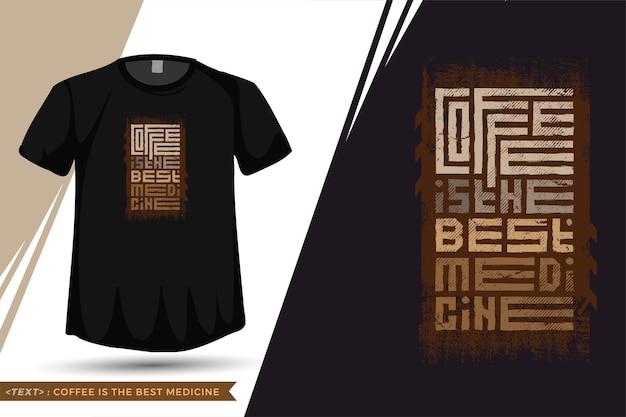 Quote tshirt koffie is het beste medicijn. trendy typografie belettering verticale sjabloon voor print t-shirt Premium Vector