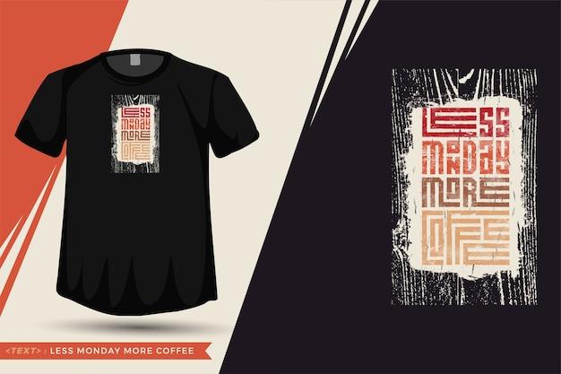 Quote tshirt minder maandag meer koffie. trendy typografie belettering verticale ontwerpsjabloon voor print t-shirt mode kleding, draagtas, mok en merchandise Premium Vector