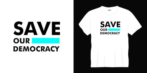 Sparen ons democratie typografie t-shirtontwerp Premium Vector