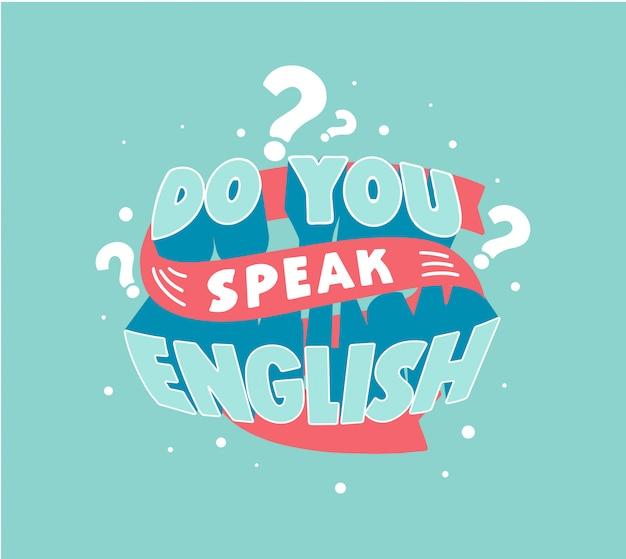 Spreekt u engels vraag belettering, creatieve poster met vraag voor vreemde taal school, klassen en cursussen of sprekende club Premium Vector