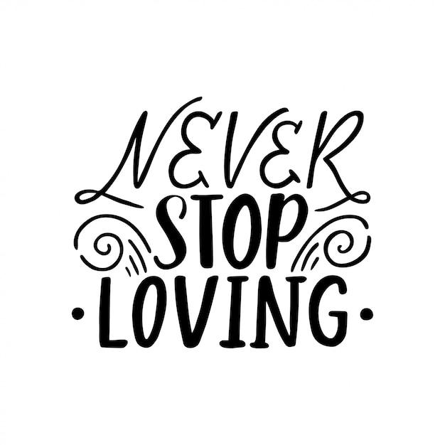 Stop nooit met liefhebben. hand getekend vintage illustratie met hand-belettering. Premium Vector