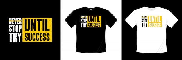 Stop nooit met proberen tot het succes van typografie t-shirtontwerp Premium Vector