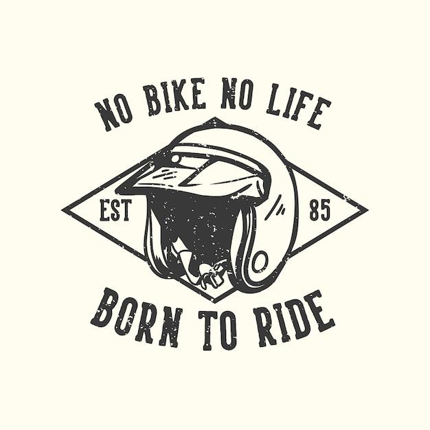 T-shirt design slogan typografie geen fiets geen leven geboren om te rijden met motorhelm vintage illustratie Premium Vector