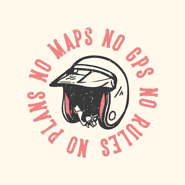 T-shirt design slogan typografie geen kaarten geen gps geen regels geen plannen met motorhelm vintage illustratie Premium Vector