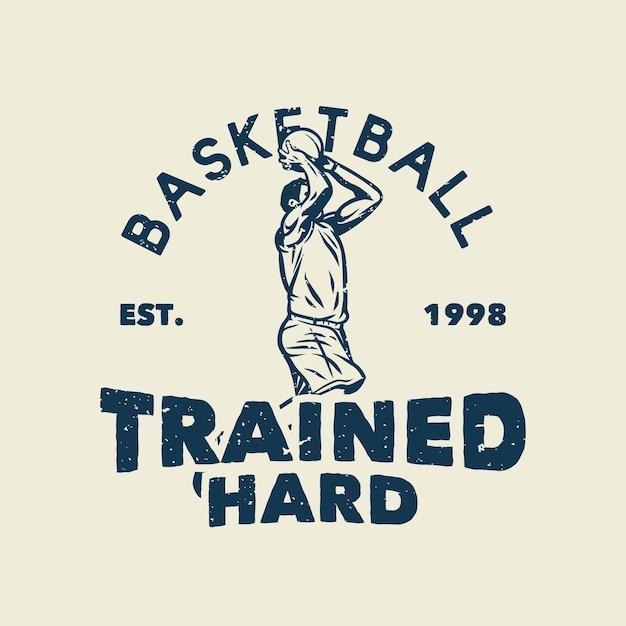 T-shirt slogan typografie basketbal hard opgeleid met basketbalspeler gooien basketbal vintage illustratie Premium Vector