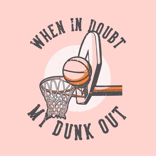 T-shirt slogan typografie bij twijfel mijn dunk out vintage illustratie Premium Vector