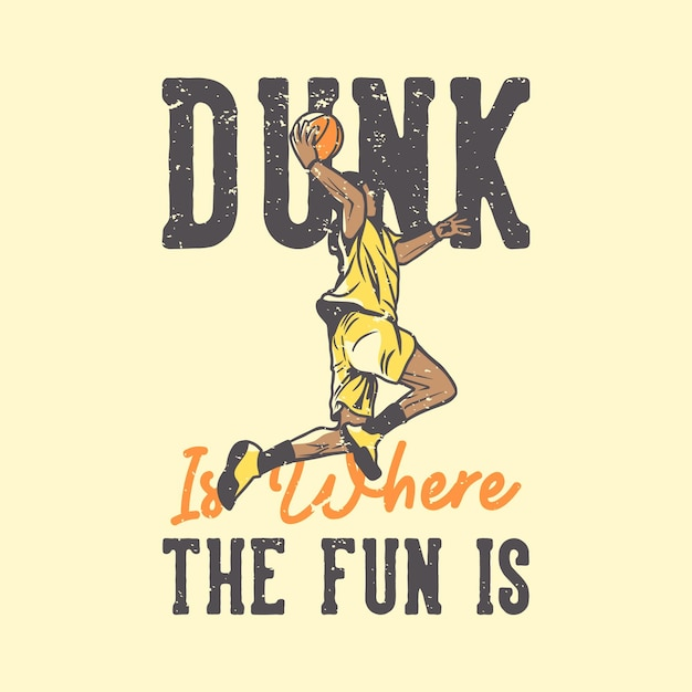 T-shirt slogan typografie dompelt is waar de pret is met basketbalspeler doen slam dunk vintage illustratie Premium Vector