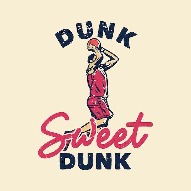 T-shirt slogan typografie dunk sweet dunk met basketballer doen slam dunk vintage illustratie Premium Vector