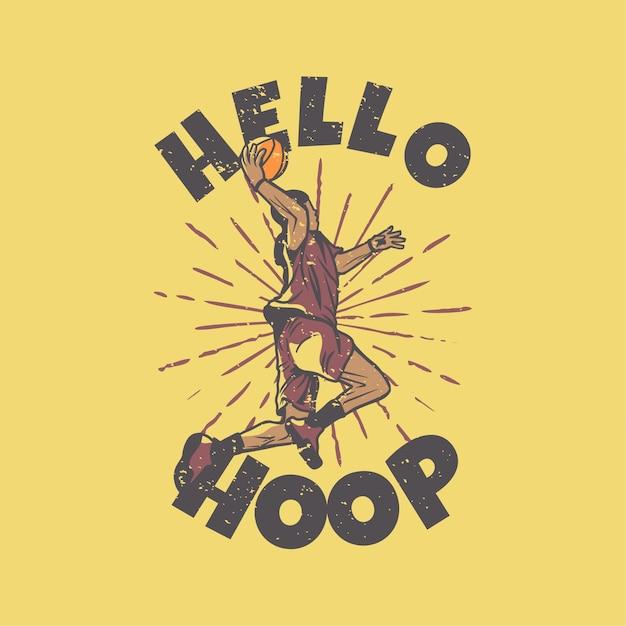 T-shirt slogan typografie hallo hoepel met basketbalspeler doet slam dunk vintage illustratie Premium Vector