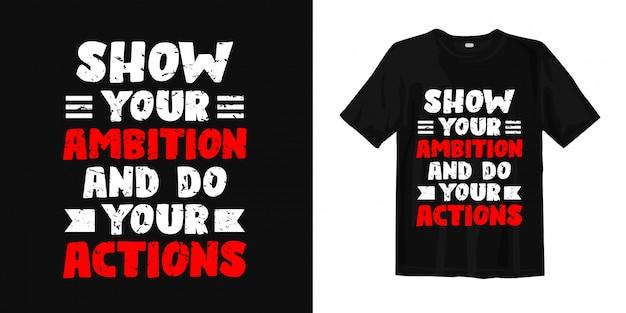 Toon je ambitie en doe je actie. t-shirt ontwerp citaten Premium Vector