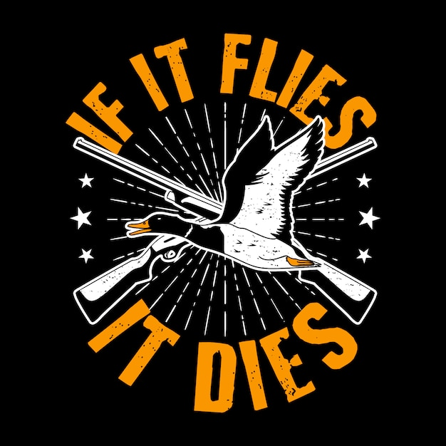 Trendy citaat en slogan. als het vliegt, sterft het. eend en pistool. Premium Vector
