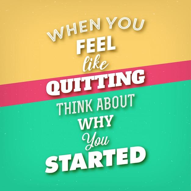 Typografische quote: 'als je zin hebt om te stoppen, bedenk dan waarom je bent begonnen' Premium Vector