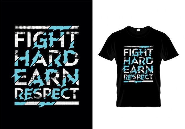 Vecht moeilijk verdien respect typografie t-shirt design Premium Vector