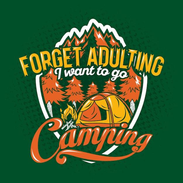 Vergeet adulting ik wil gaan kamperen citaten zeggen Premium Vector