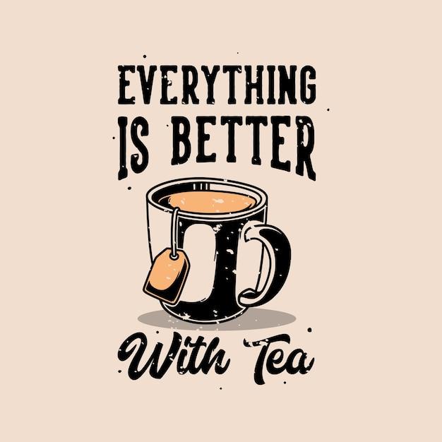 Vintage slogan typografie alles is beter met thee voor t-shirt Premium Vector
