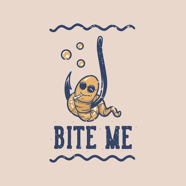Vintage slogan typografie bijt me voor t-shirtontwerp Premium Vector