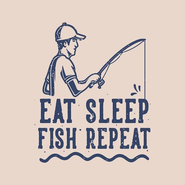 Vintage slogan typografie eet slaapvis herhalen voor t-shirtontwerp Premium Vector