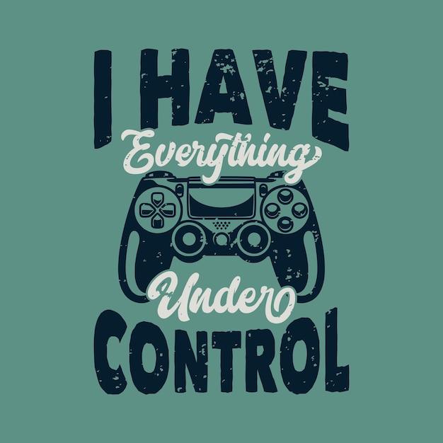 Vintage slogan typografie ik heb alles onder controle voor t-shirtontwerp Premium Vector