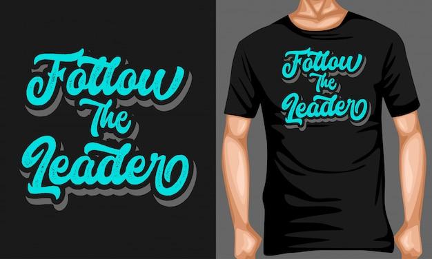 Volg de citaten van de leider belettering typografie voor t-shirt design Premium Vector