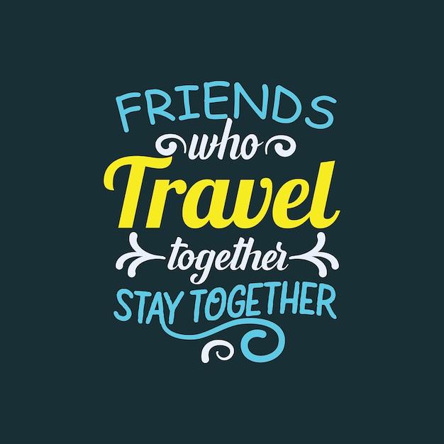 Vrienden reizen samen mooie citaat typografie t-shirt. Premium Vector