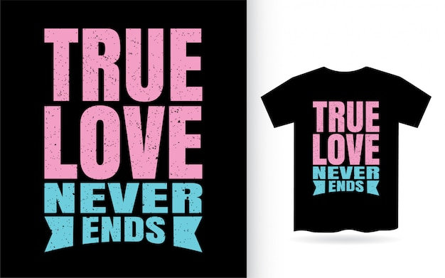 Ware liefde eindigt nooit typografie t-shirt Premium Vector