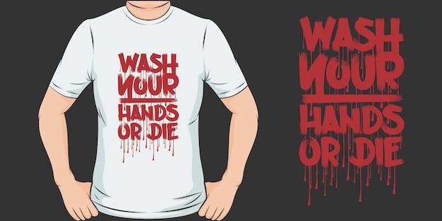 Was je handen of ga dood. uniek en trendy t-shirtontwerp. Premium Vector