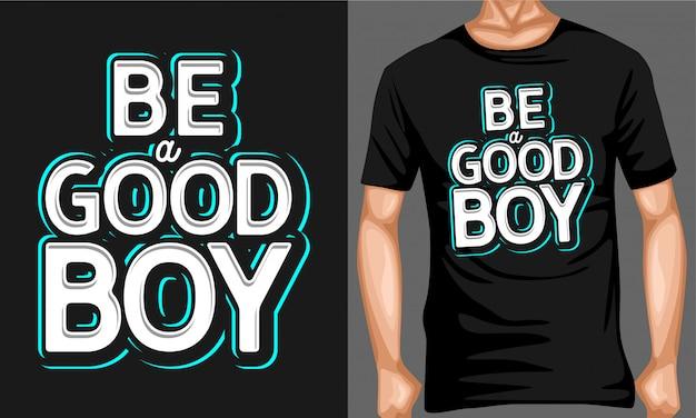 Wees een goede jongen typografie quotes Premium Vector