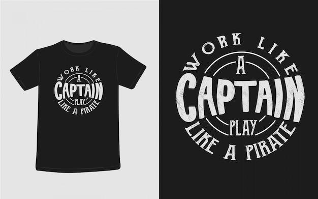 Werk als een kapitein spelen als een piraat inspirerend citaten typografie t-shirt Premium Vector