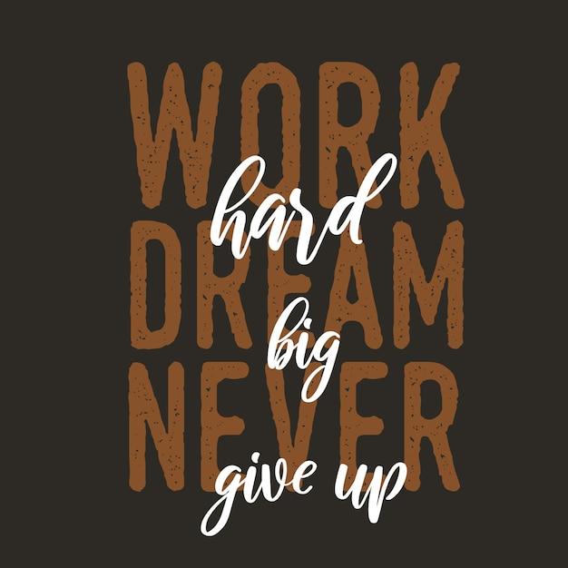 Werk hard droom groot geef nooit op met motiverende citaten Premium Vector